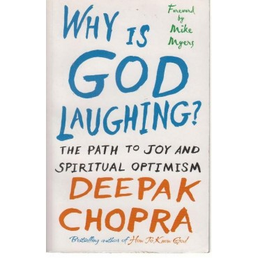 Why Is God Laughing?: The Path to Joy and Spiritual Optimism  by Deepak Chopra, Deepak Chopra