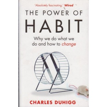 The Power of Habit: Why we do what we do and how to change  by Charles Duhigg