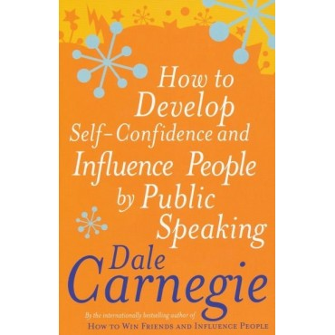 How to Develop Self-Confidence and influence people by public speaking.  by dale carnegie