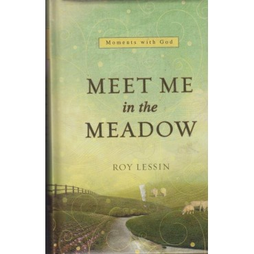 Moments with God- Meet in the Meadow  by Roy Lessin